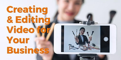 Creating and Editing Video for Your Business : ONLINE EVENT tickets