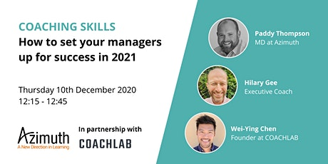 Coaching Skills : How to Set Your Managers Up for Success in 2021. tickets