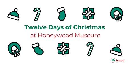 Twelve Days of Christmas at Honeywood Museum tickets
