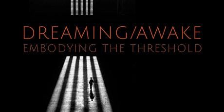 DREAMING/AWAKE: Embodying the Threshold tickets