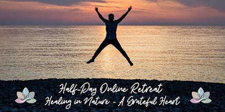 Healing in Nature - A Grateful Heart - Online Retreat tickets
