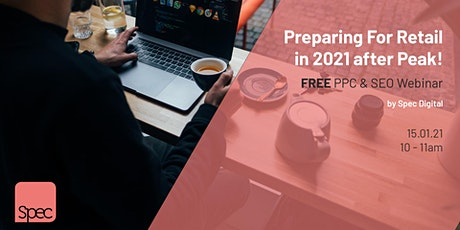 Free PPC & SEO Webinar - Preparing For Retail In 2021 after Peak! tickets