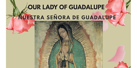 Our Lady of Guadalupe/Nuestra Señora de Guadalupe Bilingual/Bilingue tickets