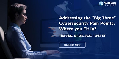 "Webinar - ""Big Three"" Cybersecurity Pain Point"