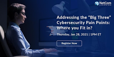 """Webinar - """"Big Three"""" Cybersecurity Pain Points: Where you Fit in? tickets"""