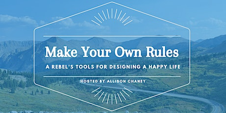 Make Your Own Rules: A Rebel's Tools for Designing A Happy Life tickets