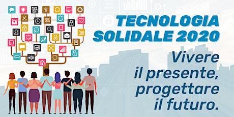 Tecnologia solidale 2020: vivere il presente, progettare il futuro. biglietti