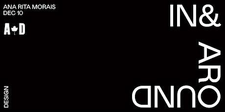 In & Around Design: Ana Rita Morais tickets