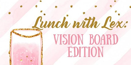 Lunch with Lex: Vision Board Edition tickets