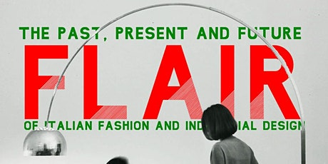Flair. The Past, Present, & Future of Italian Fashion and Industrial Design tickets