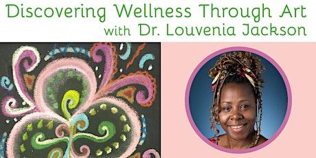 Discovering Wellness Through Art with Dr. Louvenia Jackson tickets