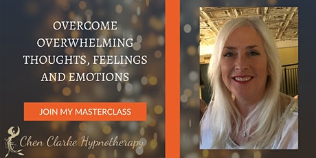 Overcome Overwhelming Thoughts, Feelings and Emotions Masterclass tickets