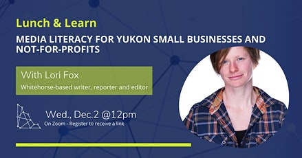 Lunch and Learn: Media literacy for Yukon small businesses and not-for-profits tickets