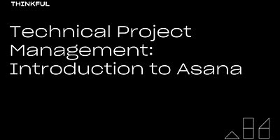 Thinkful Webinar | Technical Project Management: Intro to Asana