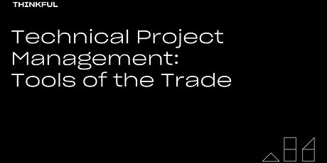 Thinkful Webinar | Technical Project Management: Tools of the Trade tickets