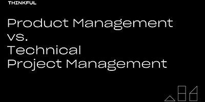 Thinkful Webinar | Product Management Vs. Technical Project Management