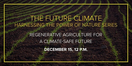 The Future Climate: Regenerative Agriculture for a Climate-Safe Future tickets