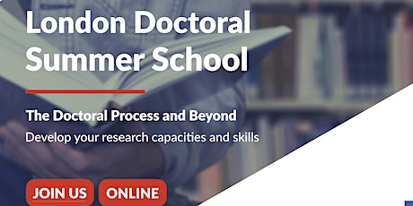 London Doctoral Summer School: The Doctoral Process and Beyond (ONLINE) tickets