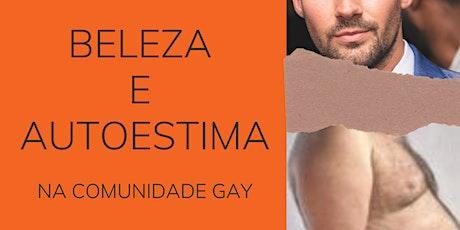 Beleza e Autoestima na Comunidade Gay bilhetes