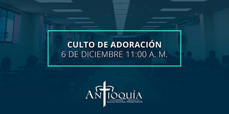 Culto de adoración 6 de diciembre 2020 | Iglesia Antioquía entradas
