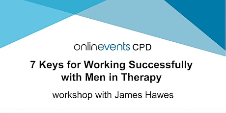 7 Keys for Working Successfully w/ Men in Therapy Part 2 - James Hawes tickets