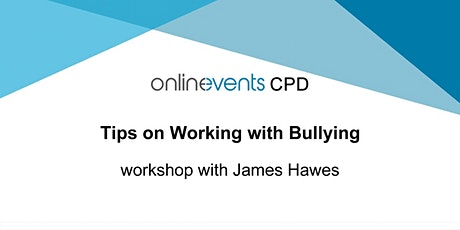 Tips on Working with Bullying workshop with James Hawes tickets