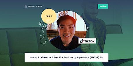 Webinar: How to Brainstorm & De-Risk Products by ByteDance (TikTok) PM tickets