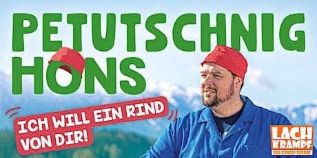 Petutschnig Hons // Henndorf // Ich will ein Rind von dir! Tickets