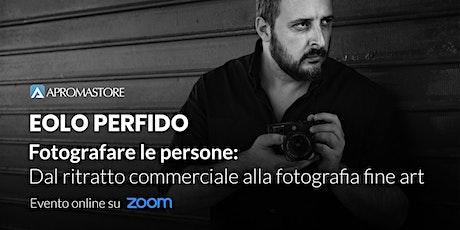Eolo Perfido: fotografare le persone. Dal ritratto commerciale al fine-art biglietti