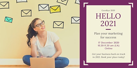 Goodbye 2020, hello 2021. Plan your marketing for success. tickets