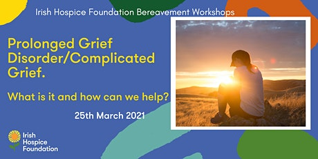 Prolonged Grief  Disorder/Complicated Grief What is it and how can we help? tickets