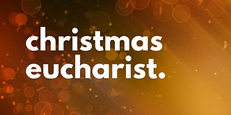 Christmas Eucharist - 25 December 2020 tickets