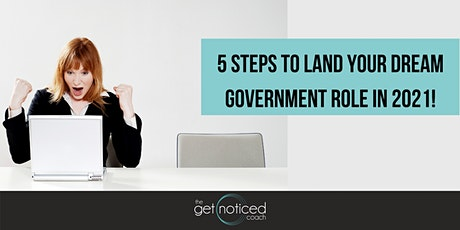 5 STEPS TO LAND YOUR DREAM GOVERNMENT ROLE IN 2021 tickets