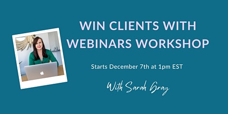 Win Clients with Webinars - Live 5 Day Workshop with Sarah Gray tickets