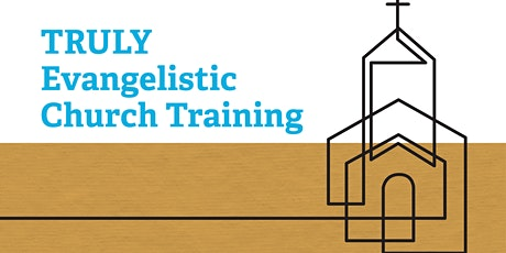 TRULY Evangelistic Church Training - October 2021 tickets