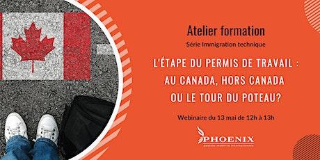 L'étape du permis de travail : au Canada, hors Canada ou le tour du poteau? billets