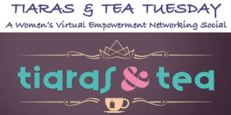 Tiaras & Tea Tuesday - Women's Networking Social 2021 tickets