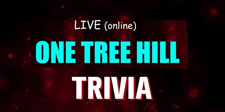 Copy of One Tree Hill Trivia (live host) via Zoom (EB) charity fundraiser tickets