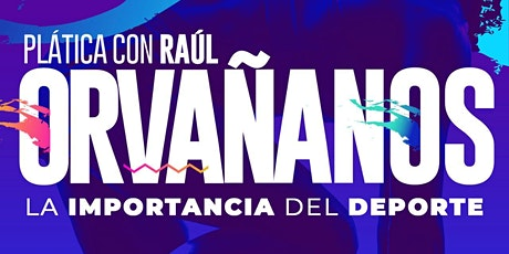 Platica con Raúl Orvañanos boletos