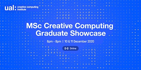 MSc Creative Computing Graduate Showcase | UAL CCI tickets