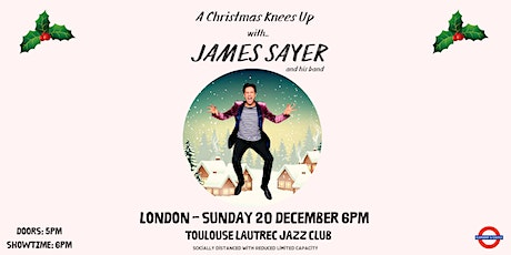 A Christmas Knees up with James Sayer & his band tickets
