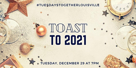 Tuesdays Together Louisville: Toast to 2021 tickets