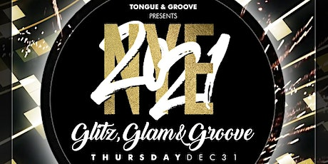 NYE 2021 - Glitz. Glam and Groove at Tongue and Groove! tickets