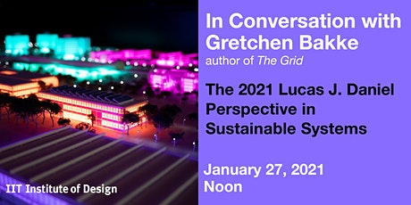 Gretchen Bakke: Lucas J. Daniel Perspective in Sustainable Systems tickets