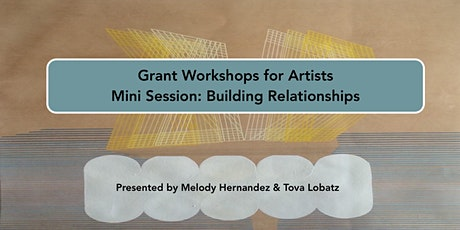 Grant Workshops for Artist Mini Session: Building Relationships w/ Funders tickets