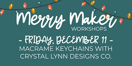 Merry Maker Workshop - Macrame Keychains with Crystal Lynn Designs Co tickets