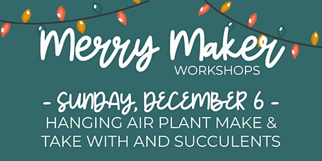 Merry Maker Workshop - Hanging Air Plants with And Succulents tickets