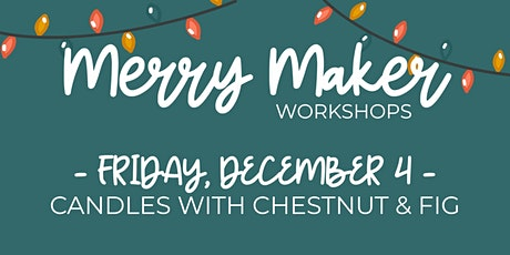 Merry Maker Workshop - Candles with Chestnut & Fig tickets
