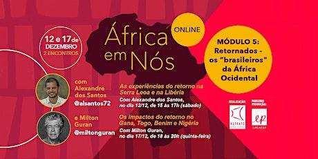 """África em Nós: Retornados - Os """"brasileiros"""" da África Ocidental ingressos"""