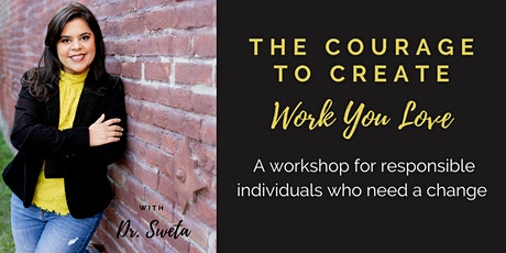 The Courage to Create Work You Love: An Interactive Workshop tickets
